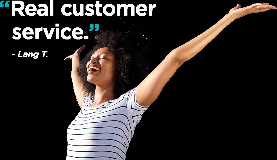 """""""Real customer service."""" – Lang T."""